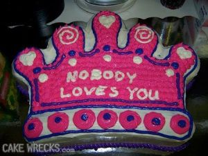 Now the cake may be a nice little crown but the saying is just cruel.