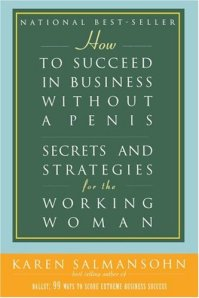 Of course, this is a book for the working woman, not the working eunuch who may not have a penis either.