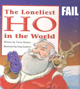 In the adult book world The Loneliest Ho in the World would be about something not so innocent. Moreover, it wouldn't have anything to do with Christmas.