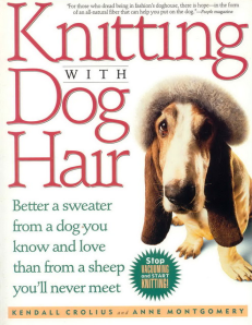 Besides, I don't think knitting with your dog's hair is possible unless it's one of those long haired sheep dogs.