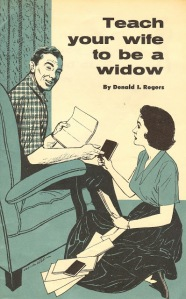 Of course, if you teach your wife to be a widow, she may become a black widow if you succeed.