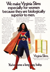 Of course, she may not be Wonder Woman (maybe her evil twin considering what smoking does to people) but this ad is trying to appeal to feminists. However, just because most of the information in this ad is true to some extent, using female empowerment to sell a terrible destructive product is rather disturbing if you really think about it. Rather smoking Virginia Slims will not make you look like Wonder Woman's stand-in.