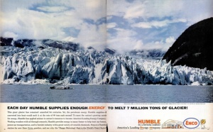 Of course, this ad says that their fuel emissions melt the glaciers with pride. Nowadays, they'd deny that man made climate change even exists and it's hurting the planet. Well, that's Big Oil for you.