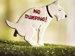 I'm sure a No Dumping! sign with a dog pooping is going to deter the neighborhood dogs from doing their business in your flower garden. Actually it's not going to do a damn thing since dogs will go anywhere they damn well please.