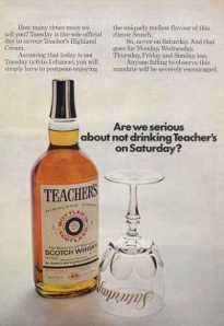 """Teacher's is actually a brand of scotch whiskey. Yet, this """"Are we serious about not drinking Teacher's on Saturday?"""" can also have another meaning entirely. I wonder if their TV ad campaigns have people confusing """"drinking Teacher's"""" with """"drinking teachers."""""""