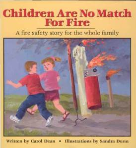 Let's just say despite a trauma inducing cover design, I'm sure this book will discourage your kid from playing with matches. Of course, this book may not work for budding pyromaniacs whose parents may need to seek more extraordinary measures like psychiatric assistance.