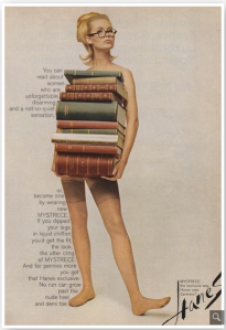Seriously, I would've been fine if this was just a vintage picture in Playboy geared toward men and encouraging them to seek out smarter women with big books on their shelves instead of big boobs. Since this is an ad to sell hosiery, I just have to be disappointed. Seriously all the women you read about may be unforgettable and disarming, but many of them did it without wearing hosiery. So does putting on that ad kind of defeat the purpose?