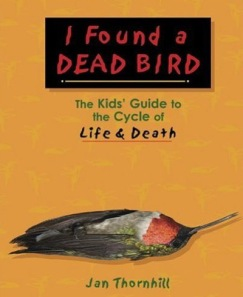 """Seriously, I know that teaching kids about death is important. Still, it doesn't help that they have to put a dead hummingbird on the cover. Of course, when it came to finding dead birds while I was a kid, my parents would usually say things like, """"don't touch"""" or """"don't go anywhere near it because it make you sick."""""""