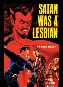 Now if Satan was a lesbian, he'd have to be a woman who likes chicks. This cover shows Satan as a guy who seems to delight in watching threesomes engaging in S&M stuff. For God's sake he's depicted with a mustache, goatee, and bare chest. If that doesn't say that Satan isn't a lesbian, I don't know what is.
