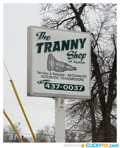 "Of course, ""tranny"" here is supposed to be short for transmission. Yet, when everyone else here's the word, ""tranny,"" they think of someone who's been through a sex change."