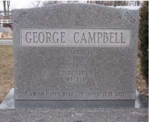 "Let's hope he wasn't married to them all at the same time or served as a member of  some Mormon polygamist cult. Still, love the epitaph, ""I'm so happy here...I could just shit!"""