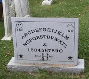 Of course, I'm not sure if Ouija boards really work but I don't know much about communicating with the dead anyway.
