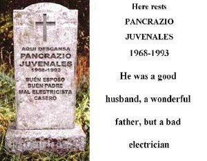 According to his Mexican tombstone, Pancrazio Juvenales was a wonderful husband and father but terrible electrician. I wonder which of those three distinctions killed him at 25?