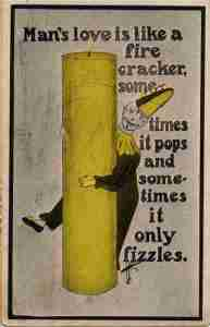"Note the phallic imagery with a firecracker and I'm not sure if this postcard is referring to a man's love as it is about a man's sexuality. Still, if a man's ""love"" fizzles we may have Viagra for that but men, you might want to consult your doctor first."