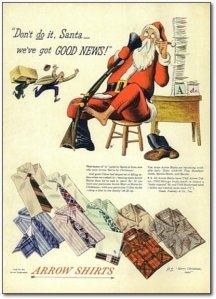 Seriously, I'm sure reading Christmas letters may cause Santa a lot of stress. But why depict him in an ad for men's shirt showing him wanting to shoot himself? I'm sure a guy would want a shit for Christmas. Yeah, right.