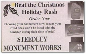Because if you think this might be your last Christmas, why don't you just save your family the financial trouble? Still, I know why a tombstone company might want to advertise during Christmas. January is well known as a great month for the funeral business.