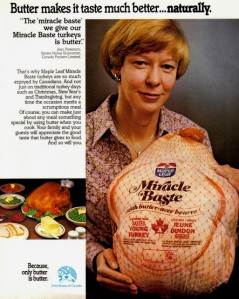 Now this is an ad for Thanksgiving Turkey from a Canadian company. Now Canada celebrates their Thanksgiving earlier. However, either way, a buttered turkey is bound not to be good for your cholesterol.