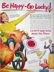 If I were the turkey, I'd be as scared as hell of her running over me. Actually she kind of scares the hell out of me, too. Still, let's just say Lucky Strike was one of the more famous cigarettes that might lead you to an early death. Mostly because it had no filter.