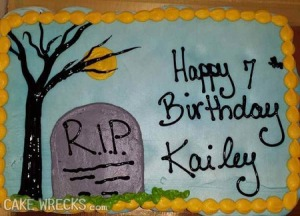 I know we must all die someday. But is really all right to bring this up on a 7-year-old girl's birthday cake? Sure she may have a birthday near Halloween but still. I'm not sure a tombstone cake is a good idea.