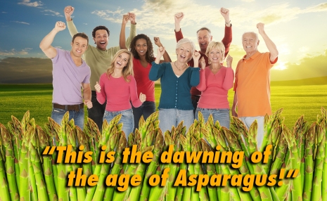 These people are cheering for the dawning of the age of peace, love, vegetables, and really stinky pee. Yes, this is the dawning of the Age of Asparagus.
