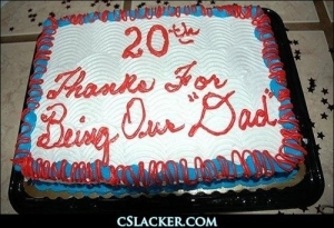 This may either be an anniversary cake or a birthday cake with a typo. Either way, the 20th doesn't glowingly reflect his parenting skills. Seriously, most 20-year-old dads are either deadbeats or don't even know they are dads in the first place. Sure there may be some responsible dads that age, but they're a rarity.