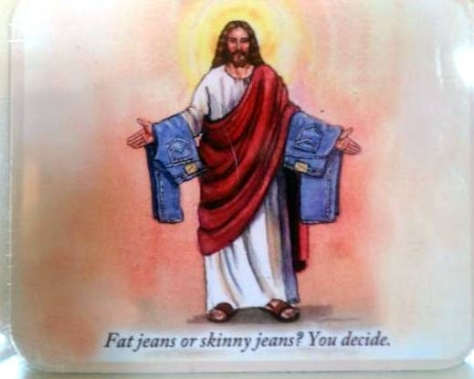 Now that Jesus has pants, John Lennon, do you think he should go with the fat jeans or the skinny jeans? Hey, it's only fair to ask you since you kept singing to give Jesus pants.