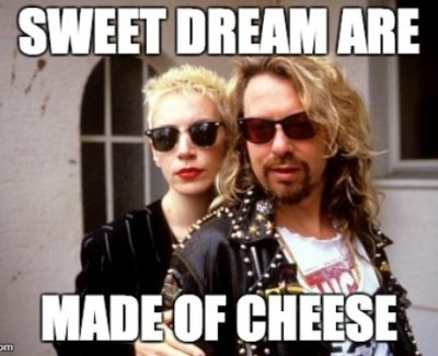 According to Eurythmics, sweet dreams are made from curdled dairy products. Of course, who am I to diss a brie.