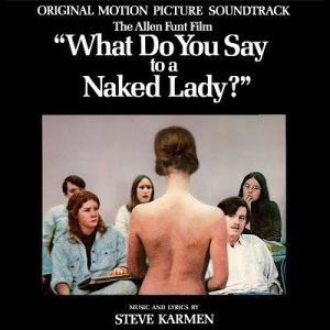 "From the San Diego Reader: ""The 1970 film What Do You Say to a Naked Lady was actually a spin-off of the Candid Camera TV show, done by Allen Funt for adults only. Originally rated X (I have it on video), the movie catches people reacting in public to, well, a naked lady - how THAT translates to a RECORD ALBUM, only Satan's Sadists can say...."""