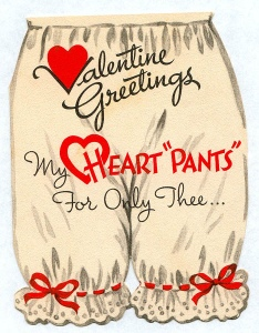 "Now I think this might be a British valentine, because over there, ""pants"" means underwear. And bloomers were used as ladies underwear back in the later Victorian era, which is like sending a valentine with panties on it today. Seriously, what was the designer thinking?"