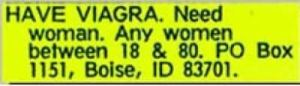 The fact the guy has Viagra basically means he's above a certain age and has erectile dysfunction. However, I'm not surprised that he's looking for women between 18 and 80 since Idaho doesn't have a lot of people living there to begin with.