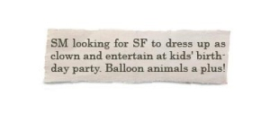 Okay, if a guy wants someone to entertain for his kid's birthday party, I'm sure a clown of either sex would do nicely, especially when it pertains to balloon animals. This guy is looking for something more but won't admit it.