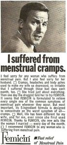 For ladies suffering from menstrual cramps, try Femicin because you know your husband doesn't want to hear you complaining about them.