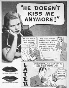 I'm sure switching your lipstick to Tangee won't solve your relationship problems with your boyfriend. Seriously, I wonder what these terrible ads say about men in those days like being superficial assholes.