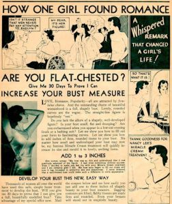 Think of this ad as the female equivalent to any of the ads that pertain to natural male enhancement. Of course, this was probably from the 1930s when the flat chested flapper look was on its way out.