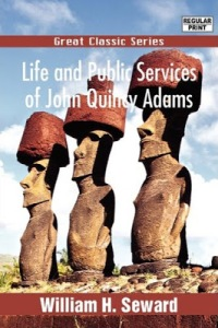 Now this is a book about the 6th President of the United States who also had an illustrious political career. And it was written by William Seward who was Lincoln's Secretary of State responsible for buying Alaska. So why the hell are there moai statues on the cover? They're in South America, goddammit!