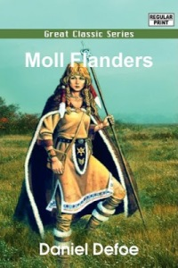 Now Moll Flanders is the kind of book you'd want your daughter to read if she's younger than 12 so to speak. I mean Moll Flanders is a con woman who's married 5 times, has a kid with her brother, abandons her kids, and other things. Definitely not a role model for your daughter.