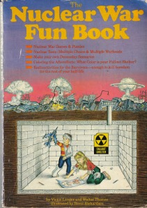 Includes ideas for games like Mark the Mutant, Connect the Craters, Radioactive Tag, and Body Count. Has a History Mystery Quiz and Paper Doll Nuclear Wardrobe. Also includes tips for a fallout shelter library and pharmacy. Yes, this is the book for your kids to do while their whole world is incinerated by a nuclear apocalypse.