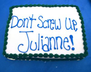 Of course, this great advice but is it really appropriate for a graduation cake? Seriously, either Julianne really doesn't care about her future or she's working on Wall Street.