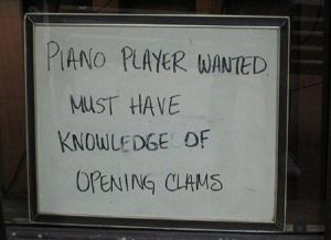 Had no idea that opening clams was an essential skill to being an adept piano player. Seriously, what does clam opening have to do with piano playing anyway? It's not,