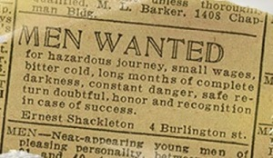 This is an ad for the Ernest Shackleton Antarctic expedition. Of course, despite the abysmal job description, he managed to get guys on board. Luckily they all survived the Endurance one.
