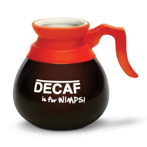 Well, sure decaf is for wimps but it's like drinking coffee for the taste and not for the reason why most people drink coffee.