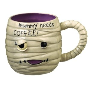 Yeah, you really don't want to anger a mummy in the morning. Best give them a cup of coffee to keep them under wraps so to speak.