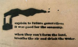 While conservatives and libertarians think it's perfectly all right to cut down a forest to make room for a chemical plant, they don't seem to get how future generations will have to deal with the ecological consequences even when the industry goes bust. There are much more important things than economic prosperity and jobs. And if I had a choice between the economy and the environment, I'd pick the environment every time. You don't need to pollute to make a buck. So why risk it?
