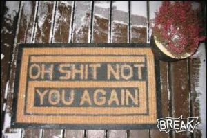 This is probably an antithesis of the welcome mat. Of course, this person might have a restraining order against someone at the worst. At best, he or she might just not like people.