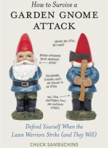 Yeah, you should always beware of the gnome carrying an ax behind his back. But you should defend yourself before these murderous lawn warriors strike.
