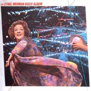 For those who don't know who Ethel Merman is, she's an early 20th century singer best known for singing show tunes and appearing on Broadway musicals. Why she did a disco album is anyone's guess. Then again both Broadway and disco tend to have a gay fanbase.