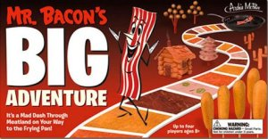 In a more disgusting format of Candyland, join Mr. Bacon on a journey through Meatland. Has alternative rules to turn the game into a gluttonous meat fest. Might result in high cholesterol and cardiovascular disease.
