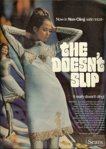 Of course, this is the kind of slip women wear over their shimmering space age suits. I'm not sure why but that's what the ad shows.