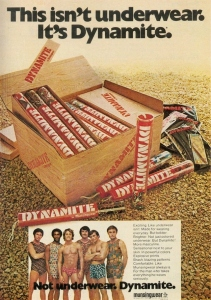 """Actually """"Dynamite"""" is a horrible name for an underwear brand. Seriously, no one wants to imagine exploding private parts. Doesn't help that their underwear is rolled into a stick with a string. And is stored in a box."""