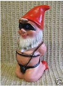 Now this is pretty disturbing. Didn't know BDSM fetishes could extend to garden gnomes. Of course, I wonder if they have a dominatrix garden gnome to come with him.